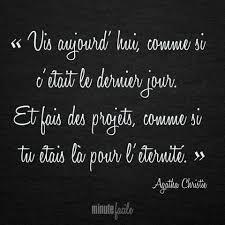 Vis Aujourdhui Comme Si Cétait Le Dernier Jour Et Fais Des
