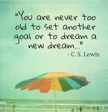 Dreaming Quotes Sayings Best of Clever Quotes You Are Never Too Old To Set Another Goal Or To