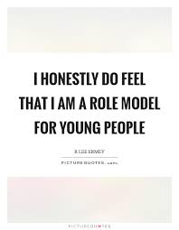 Model Quotes 81 Awesome I Honestly Do Feel That I Am A Role Model For Young People Picture