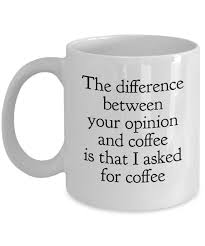 office mugs funny. funny coffee mugs sarcasm sarcastic mug the difference between your opinion and is office