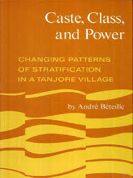 Andre Beteille Caste Class And Power Changing Patterns Of
