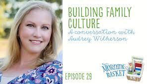 YMB # 29 Building Family Culture: A Conversation with Audrey Wilkerson    Your Morning Basket