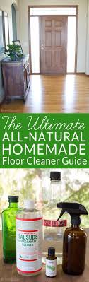 Homemade Kitchen Floor Cleaner 17 Best Ideas About Natural Floor Cleaners On Pinterest Wood