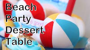 Beach Ball Decoration Ideas How to create a beach themed dessert table YouTube 45