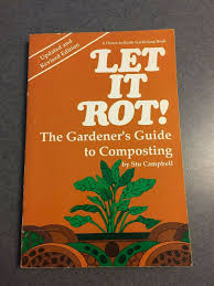 a down to earth book let it rot the gardener s guide to composting by stu campbell 1990 hardcover revised for