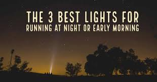 Best Lights For Running At Night The 3 Best Lights For Running At Night Or Early Morning