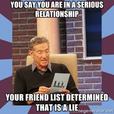 you say you are in a serious relationship your friend list ... via Relatably.com
