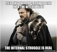 Toss a bitcoin to your witcher. should maisie williams go long on bitcoin? Fighting The Temptation To Dive Into The Bitcoin Hype The Internal Struggle Is Real Brace Yourself Game Of Thrones Meme Make A Meme