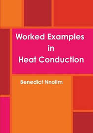 Worked Examples In Heat Conduction Ben Nnolim 9781906914608