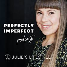 Julie's Lifestyle Podcast - Perfectly Imperfect