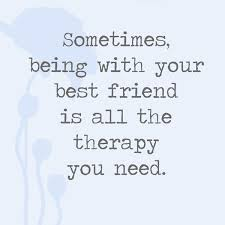 Quotes For Your Best Friend Impressive Sometimes Being With Your Best Friend Is All The Therapy You Need