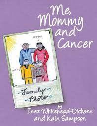 Me, Mommy and Cancer | Whitehead-Dickens, Inez, Sampson, Kain | Teen &  Young Adult - Amazon