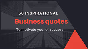 50 Inspirational Business Quotes To Motivate For Success Legitng