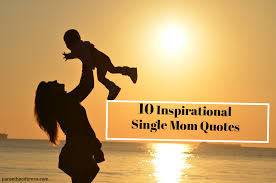 Inspirational Mom Quotes Awesome 48 Inspirational Single Mom Quotes Parenthood Times