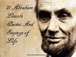Abraham Lincoln Quotes On Life 100 Abraham Lincoln Quotes and Sayings on Life 15