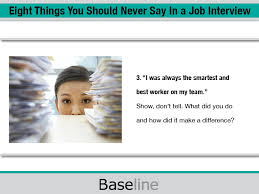 best things to say in an interview eight things you should never say in a job interview careers