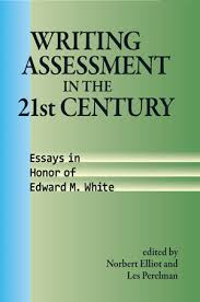 writing assessment in the st century essays in honor of edward  writing assessment in the 21st century essays in honor of edward m white