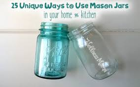 25 unique ways to use mason jars in your home and kitchen