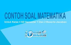 Soal essay uts pkn kelas 4 semester 2. Contoh Soal Matematika Kelas 4 Sd Semester 1 Dan 2 Lengkap 2021
