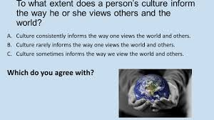 embedded assessment synthesis essay ppt video online  to what extent does a person s culture inform the way he or she views others and