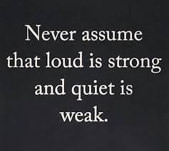 Quotes quiet Inspirational Quotes about Work Never assume that loud is strong 63