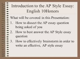 introduction to the ap style essay english honors what will be  2 introduction to the ap style essay english 10honors what will be covered in this presentation 1 how to dissect the ap essay question being asked of you