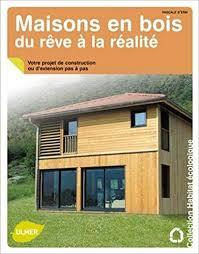 maisons en bois du rêve à la réalité votre projet de construction ou d