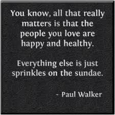 Health And Happiness Quotes Love health happiness quote Paul Walker Amen Pinterest 1