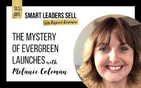 SLS065 The Mystery of Evergreen Launches with Melanie Coleman - Smart  Leaders Sell