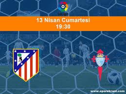 13.04.2019 Atletico Madrid vs Celta Vigo maçı Hangi Kanalda Saat Kaçta  Yayınlanacak?