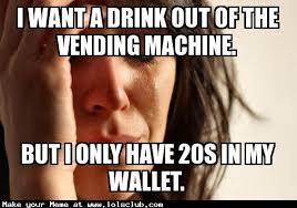 Vending Machine Meme Delectable LOL's Club Laugh Out Loud's Club I Want A Drink Out Of The
