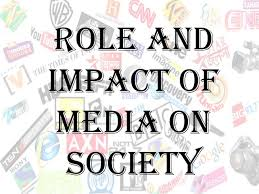 role and impact of media on society final ppt role andimpact of media on society