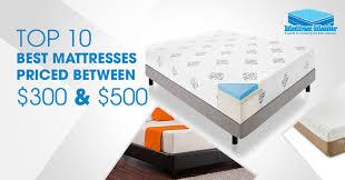 mattress under 300. the top 10 best mattresses under $500. ultimate guide to choosing for mattress 300