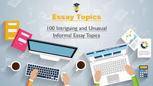 informal essay topics that will boost your grades 100 intriguing and unusual informal essay topics for your next essay assignment