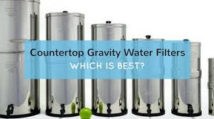 countertop gravity water filters which is best 2019 edition