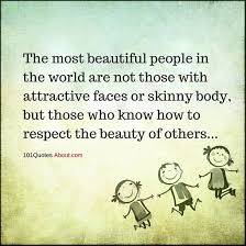 Quotes For Beautiful People Best Of The Most Beautiful People In The World Are Not Those With Attractive