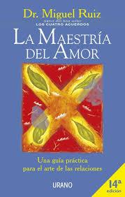 Su libro, del mismo nombre, es claro, práctico y te ayuda a mejorar tu calidad de vida. Ebook La Maestria Del Amor Ebook De Miguel Ruiz Casa Del Libro
