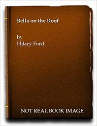 Bella on the Roof: Hilary Ford: 9780583116718: Amazon.com: Books