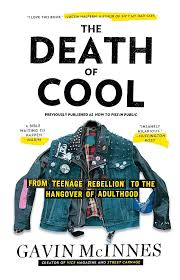 the death of cool from teenage rebellion to the hangover of the death of cool from teenage rebellion to the hangover of adulthood gavin mcinnes 9781451614183 com books
