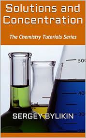 Concentration Of Solutions Solutions And Concentration The Chemistry Tutorials Series Sergey