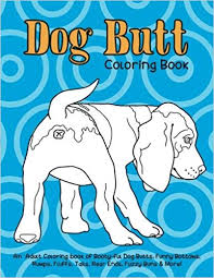 amazon dog coloring book an coloring book of booty ful dog s funny bottoms rumps fluffs rear ends fuzzy buns more