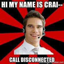 hi my name is crai-- call disconnected - Call Center Craig | Meme ... via Relatably.com