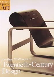 Twentieth Century Design Jonathan Woodham Twentieth Century Design Oxford History Of Art Amazon Co