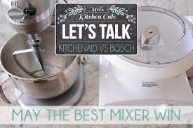 Kitchenaid Food Processor Comparison Chart Kitchenaid Vs Bosch Which Mixer Do You Really Need
