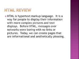 HTML Is Hypertext Markup Language It Is A Way For People To Display Amazing Pleasings Messages