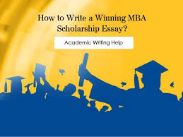 how to write a prizewinning scholarship essay assignment writing he  how to vvrite a winning mba scholarship essay academic writing help srlmlarsliip