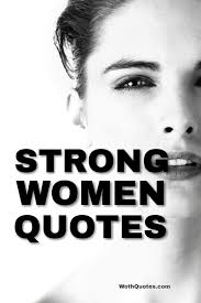 Top 128 Quotes About Strong Women Wothquotes Wothquotes Collection