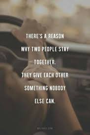 There's A Reason Why Two People Stay Together They Give Classy Quotes For Couples