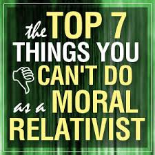 the top things you can t do as a moral relativist apologetics  the top 7 things you can t do as a moral relativist