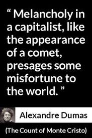 count of monte cristo inspirational quotes count alexandre dumas ldquothe count of monte cristordquo pictures images meaning and analysis about ldquomelancholy in a capitalist like the appearance of a comet